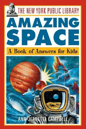 - The New York Public Library Amazing Space: A Book of Answer for Kids: A Book of Answers for Kids (The New York Public Library Books for Kids) by The New York Public Library, Campbell, Ann-Jeanette (1997) Paperback