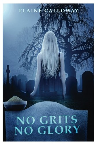 No Grits No Glory: Southern Ghosts Series, Book One (The Southern Ghosts Series) (Volume 1) PDF
