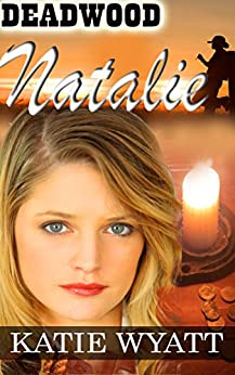 Mail Order Brides Western Romance: Natalie: Clean and Wholesome Mail Order Bride Historical Romance (Deadwood Dakota Clean Romance Series Book 2) by [Wyatt, Katie]