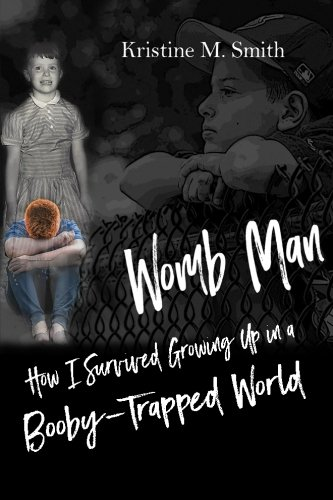Womb Man How I Survived Growing Up in a Booby-Trapped World [Smith, Kristine M] (Tapa Blanda)