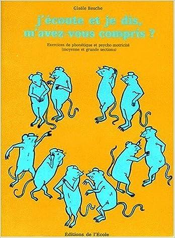 Livres audio téléchargements gratuits J'écoute et je dis, m'avez-vous compris ? Exercices de phonetique et psychomotricite, moyenne et grandes sections de Gisèle Besche (1 janvier 1973) Broché en français PDF MOBI