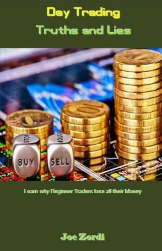 Day Trading Truths and Lies: Learn why Beginner Traders lose all their Money
