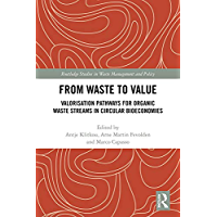 From Waste to Value: Valorisation Pathways for Organic Waste Streams in Circular Bioeconomies (Routledge Studies in Waste Management and Policy) (English Edition)
