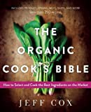img - for The Organic Cook's Bible: How to Select and Cook the Best Ingredients on the Market by Jeff Cox (2015-09-15) book / textbook / text book