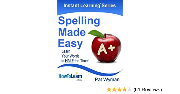 Amazon spelling made easy learn your words in half the time amazon spelling made easy learn your words in half the time instant learning series book 5 ebook pat wyman kindle store fandeluxe Images