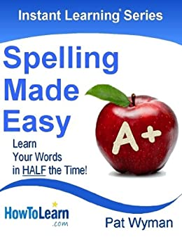 Spelling Made Easy: Learn Your Words in Half the Time (Instant Learning Series Book 5) by [Wyman, Pat]
