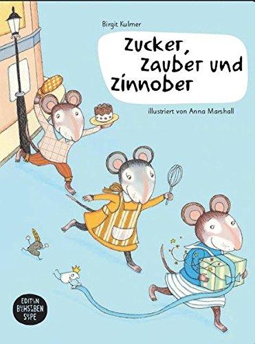 Zucker, Zauber und Zinnober: Ein Bilderbuch für Kinder mit der Lebensmittelunverträglichkeit Zöliakie
