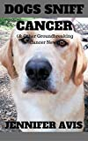 Dogs Sniff Cancer (& Other Groundbreaking Cancer News)