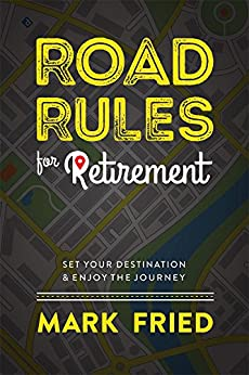 Road Rules for Retirement: Set Your Destination Enjoy The Journey by [Fried, Mark]