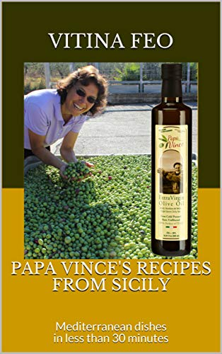 Papa Vince's Recipes from Sicily: Mediterranean dishes in less than 30 minutes by Vitina Feo