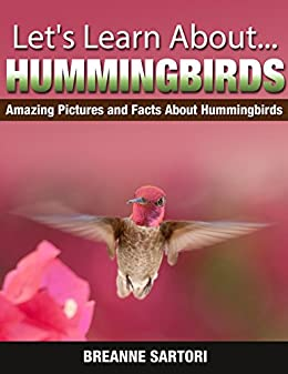 Hummingbirds : Amazing Pictures and Facts About Hummingbirds (Let's Learn About) by [Sartori, Breanne]