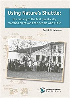 Using Nature's Shuttle 2018: The Making Of The First Genetically Modified Plants And The People Who Did It por Judith M. Heimann epub