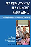 The Times-Picayune in a Changing Media World : The Transformation of an American Newspaper, Alexander, S. L. and Durham, Frank D., 0739182447