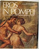 Eros in Pompeii : The Secret Rooms of the National Museum of Naples, Grant, Michael and Mulas, Antonia, 0688029167