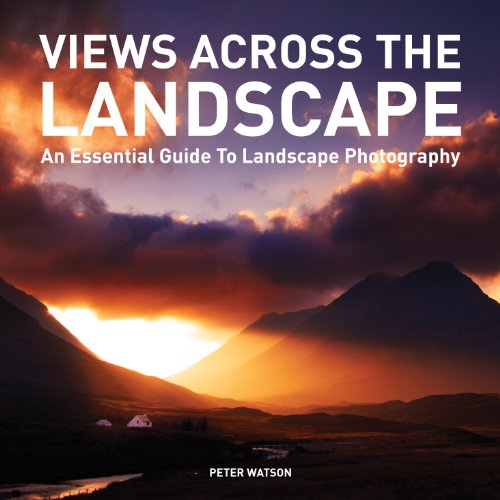 Views Across the Landscape: An Essential Guide to Landscape Photography (English Edition)