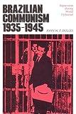 Brazilian Communism, 1935-1945, John W. F. Dulles, 0292729510