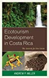 Ecotourism Development in Costa Rica : The Search for Oro Verde, Miller, Andrew, 0739174606