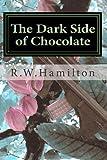 The Dark Side of Chocolate, R. W. Hamilton, 1493641603