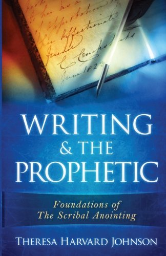 Writing & The Prophetic (Foundations of The Scribal Anointing) (Volume 1)