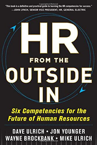 HR from the Outside In Six Competencies for the Future of Human Resources