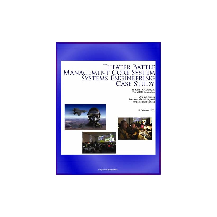 Theater Battle Management Core System Systems Engineering Case Study   History and Details of TBMCS Integrated Air Command and Control System