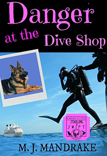 Danger at the Dive Shop (A Starling and Swift Cozy Mystery Book 3) by [Mandrake, M. J.]