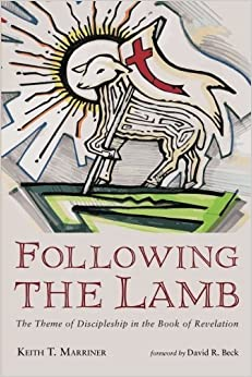 Following the Lamb: The Theme of Discipleship in the Book of Revelation by Keith T. Marriner (2016-01-11)