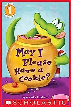 May I Please Have a Cookie? (Scholastic Reader, Level 1) by [Morris, Jennifer E., Morris, Jennifer]