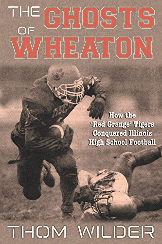 Red Grange Illinois - The Ghosts of Wheaton: How the 'Red Grange' Tigers Conquered Illinois High School Football