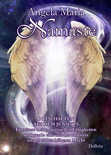 Namaste - Botschaften aus dem Jenseits - Erweitere deine spirituellen Fähigkeiten und werde eins mit der uns stets umgebenden höheren Macht