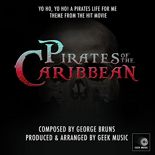 Yo Ho, Yo Ho! A Pirate's Life For Me (Theme song From
