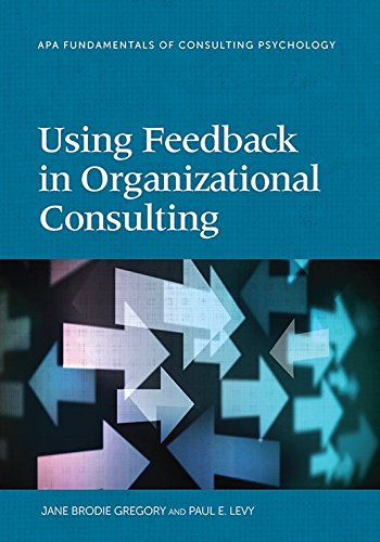Using Feedback In Organizational Consulting (Fundamentals Of Consulting Psychology) (Division 13: Fundamentals Of Consulting Psychology)