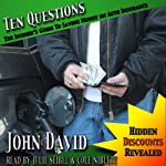 Ten Questions - The Insider's Guide to Saving Money on Auto Insurance: Hidden Discounts Revealed | John David