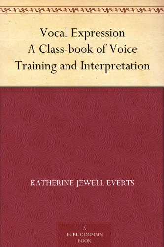 Vocal Expression A Class-book of Voice Training and Interpretation