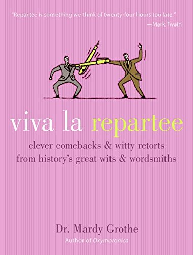 Viva la Repartee: Clever Comebacks and Witty Retorts from History's Great Wits and Wordsmiths by Harper