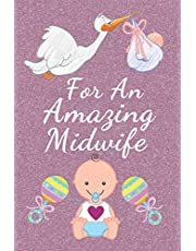 For An Amazing Midwife: Midwife gifts. This Midwife Notebook / Midwife Journal is 6x9in size with 110+ lined ruled pages, great for Birthdays and Christmas. Gifts for Midwives. Midwifery gifts. Midwife Thank You.