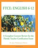 FTCE: English 6-12 a Complete Content Review for the Florida 6-12 English Teacher Certification Exam, Jane Thielemann-Downs, 1478128828