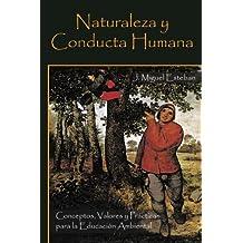 Naturaleza y Conducta Humana: Conceptos, Valores y Prácticas Para La Educación Ambiental (Spanish Edition)