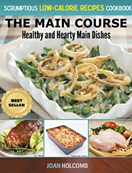 The Main Course: Healthy and Hearty Main Dishes (a Scrumptious Low-Calorie Recipes Cookbook Book 5) by [Holcomb, Joan]