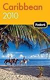 Fodor's Caribbean 2010, Fodor's Travel Publications, Inc. Staff, 1400008328