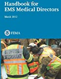 Handbook for EMS Medical Directors, U. S. Department of Homeland Security and U. S. Fire Administration, 1482780178