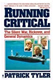 Running Critical : The Silent War, Rickover and General Dynamics, Tyler, Patrick, 0060914416