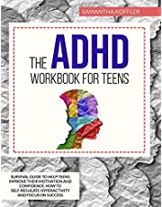 The ADHD Workbook for Teens: Survival Guide to Help Teens Improve Their Motivation and Confidence. How to Self-Regulate Hyperactivity and Focus on Success