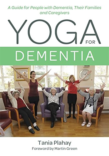 D0wnl0ad Yoga for Dementia: A Guide for People with Dementia, Their Families and Caregivers<br />E.P.U.B