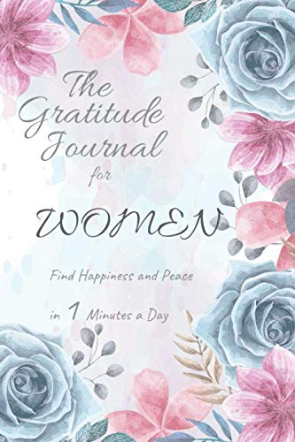 The Gratitude Journal for Women: Find Happiness and Peace in 1 Minutes a Day: The Gratitude Journal for Women helps busy women relieve stress and be happier with small