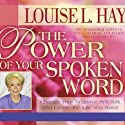 The Power of Your Spoken Word: Change Your Negative Self-Talk and Create the Life You Want! Speech by Louise L. Hay Narrated by Louise L. Hay
