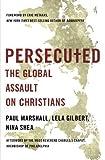 Persecuted: The Global Assault on Christians by Marshall, Paul, Gilbert, Lela, Shea, Nina (3/12/2013)