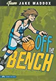 Off the Bench (Team Jake Maddox Sports Stories)
