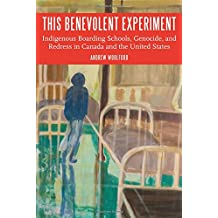 This Benevolent Experiment: Indigenous Boarding Schools, Genocide, and Redress in Canada and the United States...