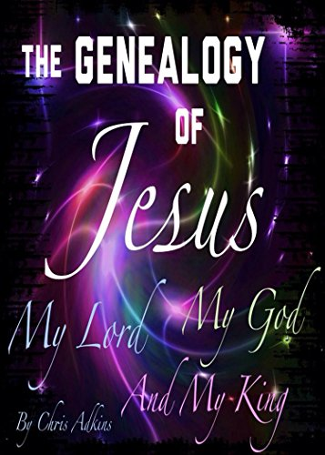 The Genealogy Of Jesus In The Bible: A Chronological List Of The Genealogy Of Jesus Through Mary (experiencing god, god books, meditations, devotional, ... promises, exists, explained, bible study)